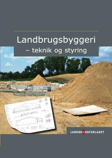 Landbrugsbyggeri - teknik og styring af Henrik Frederiksen, Bent Westergaard-Knudsen og Nis Thomsen m.fl.