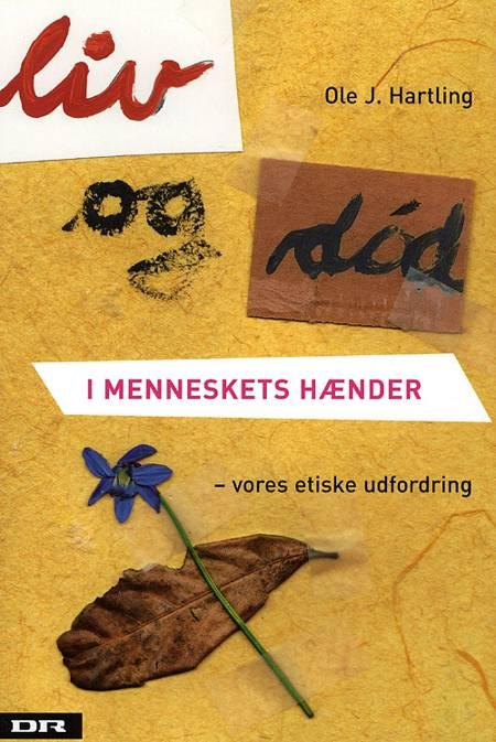 Liv og død i menneskets hænder af Ole J. Hartling