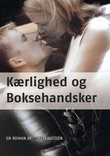 Kærlighed og boksehandsker af Aksel Laustsen