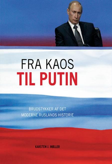 Fra kaos til Putin af Karsten J. Møller