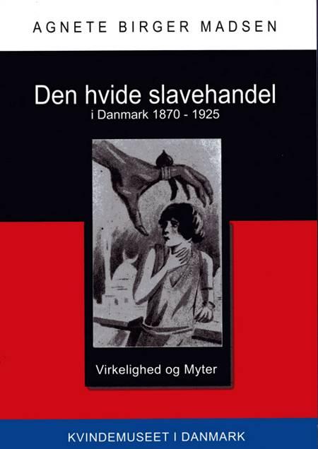 Den hvide slavehandel i Danmark 1870-1925 af Agnete Birger Madsen