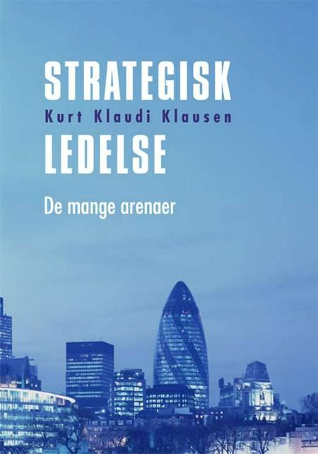 Strategisk ledelse - de mange arenaer af Kurt Klaudi Klausen