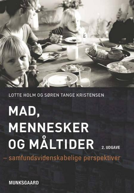 Mad, mennesker og måltider af Hanne Munck, Lotte Holm, Edvin Grinderslev, Bente Halkier og Lotte R. Holm m.fl.