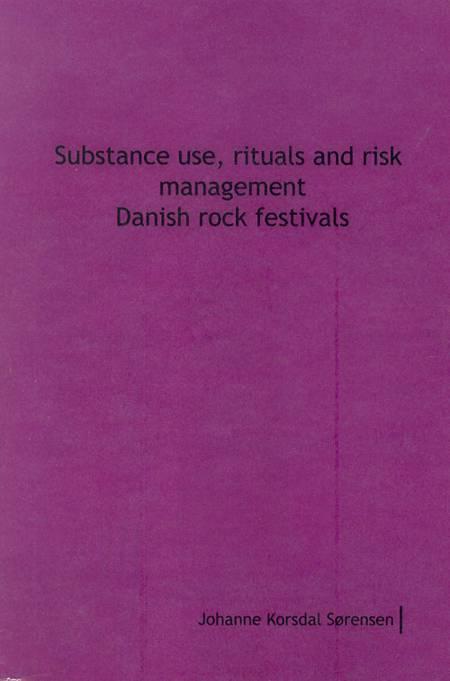 Substance use, rituals and risk management Danish rock festivals af Johannes Korsdal Sørensen