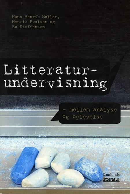 Litteraturundervisning - mellem analyse og oplevelse af Hans Henrik Møller, Henrik Poulsen og Bo Steffensen m.fl.