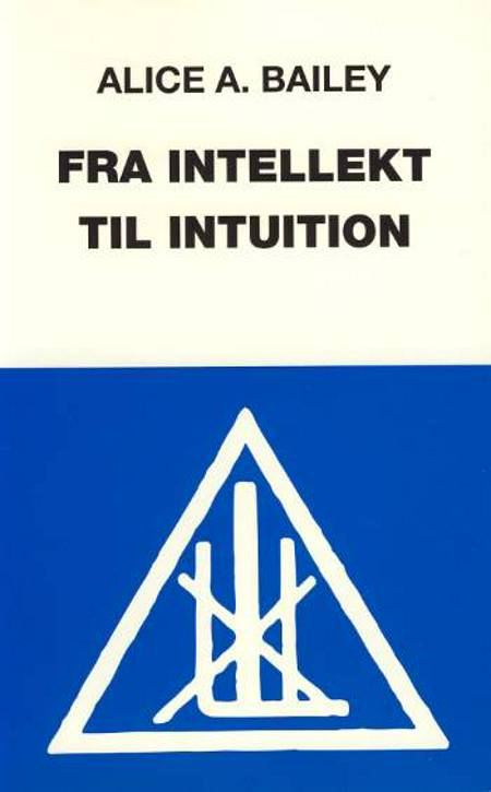 Fra intellekt til intuition af Alice A. Bailey