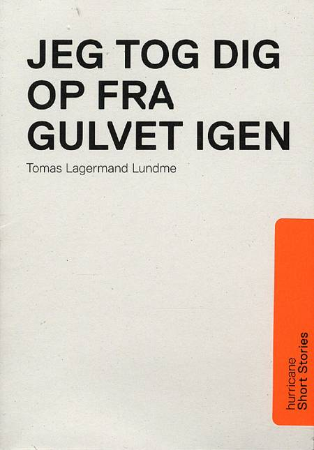 Jeg tog dig op fra gulvet igen af Tomas Lagermand Lundme