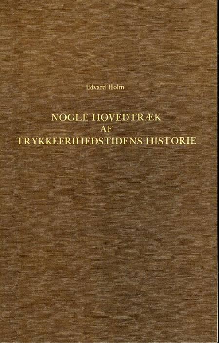 Nogle Hovedtræk af Trykkefrihedstidens Historie 1770-1773 af Edvard Holm