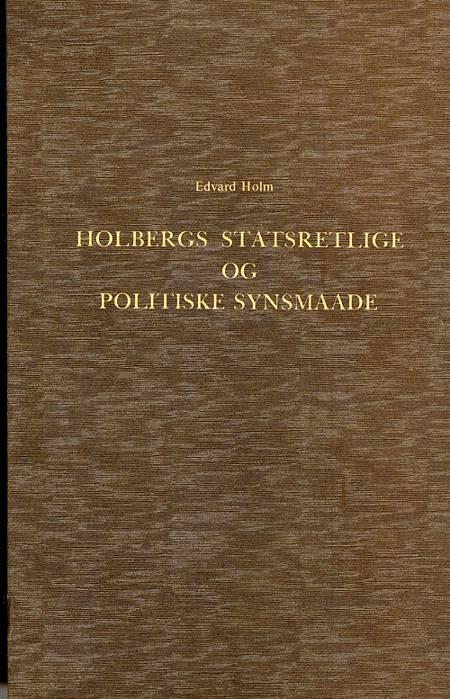 Holbergs statsretlige og politiske Synsmaade af Edvard Holm