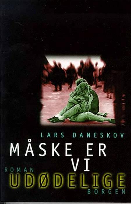 Måske er vi udødelige af Lars Daneskov