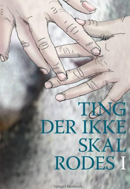 Ting der ikke skal rodes i af Sofie M. Rodam, Anna Taylor og Alberte Bech Engholm m.fl.