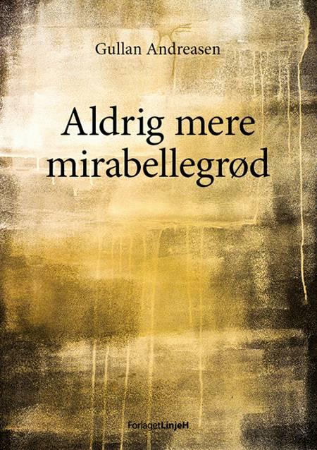Aldrig mere mirabellegrød af Gullan Andreasen