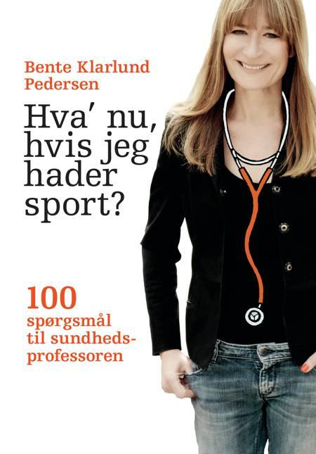 Hva' nu, hvis jeg hader sport? af Bente Klarlund Pedersen