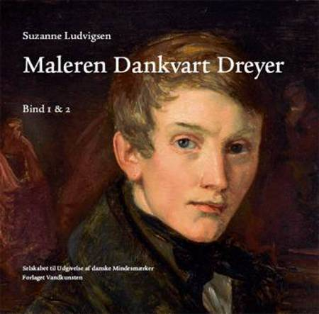 Suzanne Ludvigsen: Maleren Dankvart Dreyer - Bind 1-2