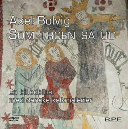 Som troen så ud af Axel Bolvig