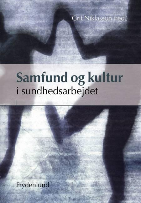 Samfund og kultur i sundhedsarbejdet af Lars Skov Henriksen, Grit Niklasson, Tove Rasmussen og Lone Scozza m.fl.
