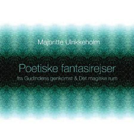 Poetiske fantasirejser af Majbritte Ulrikkeholm