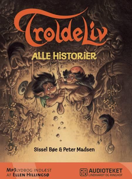 Troldeliv - alle historier af Peter Madsen og Sissel Bøe Madsen