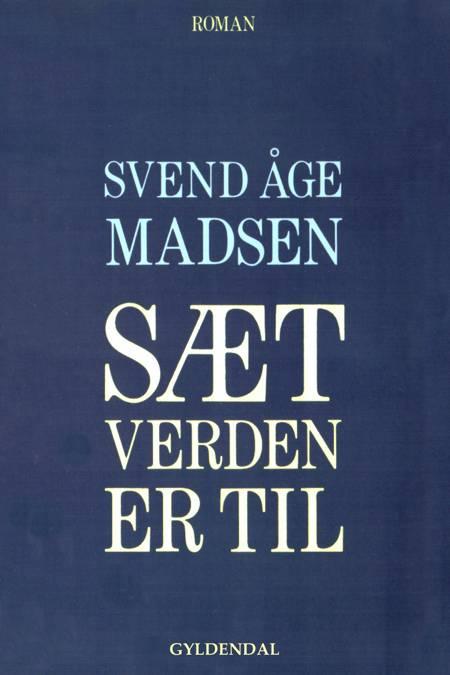 Sæt verden er til af Svend Åge Madsen