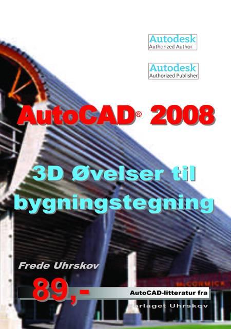 AutoCAD 2008 - 3D øvelser til bygningstegning af Frede Uhrskov