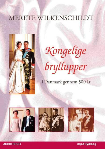 Kongelige bryllupper i Danmark gennem 500 år af Merete Wilkenschildt