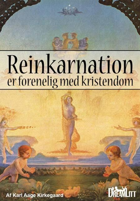 Reinkarnation er forenelig med kristendom af Karl Aage Kirkegaard