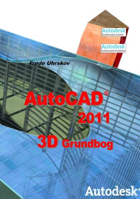 AutoCAD 2011 - 3D Grundbog af Frede Uhrskov