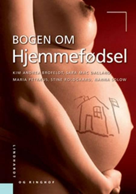 Bogen om hjemmefødsel af Nanna Solow, Sara Mac Dalland, Maria Petræus, Kim Andrea Brofeldt og Stine Roldgaard m.fl.