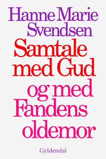 Samtale med Gud og med Fandens oldemor af Hanne Marie Svendsen