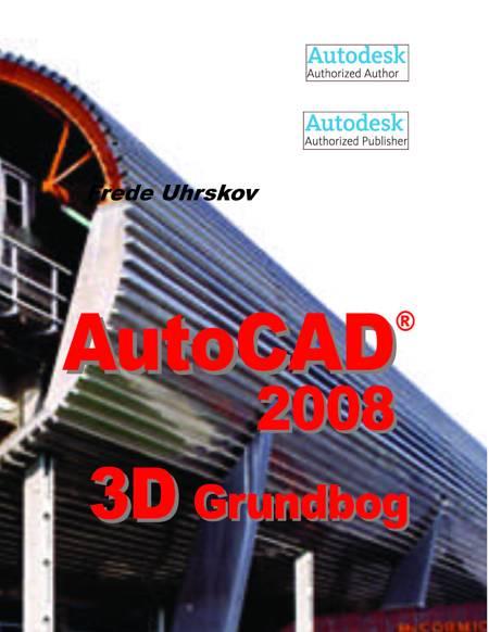 AutoCAD 2008 - 3D grundbog af Frede Uhrskov
