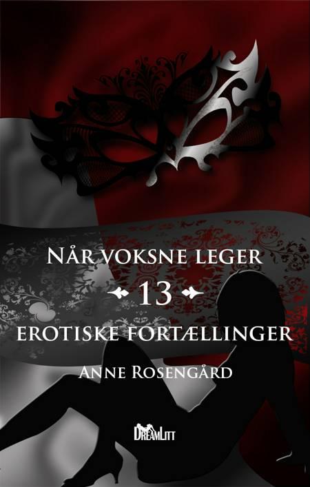 13 erotiske fortællinger af Anne Rosengård