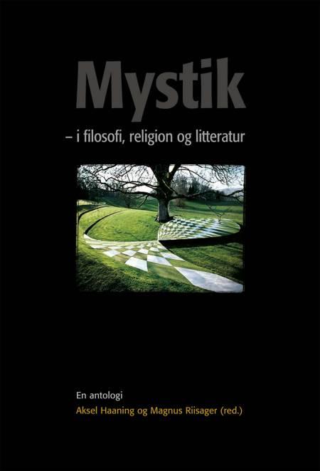 Mystik - i filosofi, religion og litteratur af Aksel Haaning og Magnus Riisager