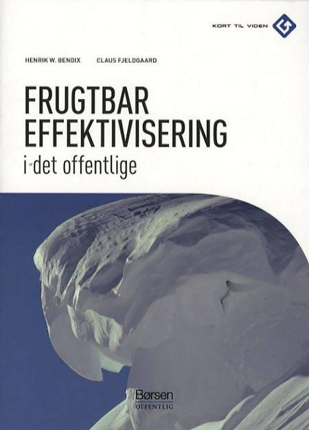 Frugtbar effektivisering i det offentlige af Henrik W. Bendix og Claus Fjeldgaard