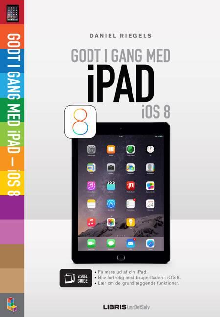 Godt i gang med iPad - iOS 8 af Daniel Riegels