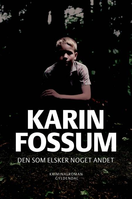 Den som elsker noget andet af Karin Fossum
