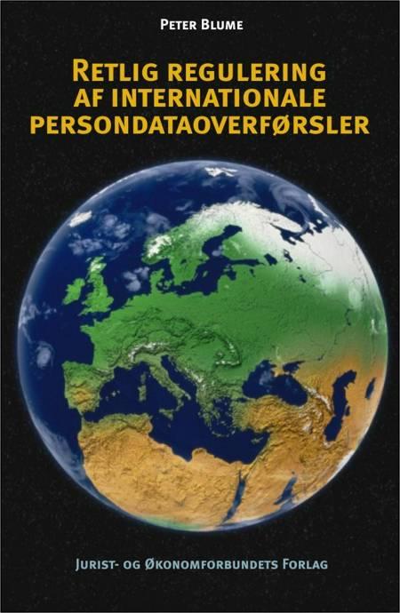 Retlig regulering af internationale persondataoverførsler af Peter Blume