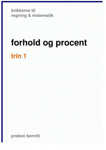 forhold og procent trin 1, brikkerne til regning & matematik af Preben Bernitt