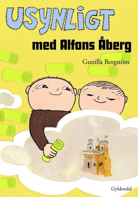 Usynligt med Alfons Åberg af Gunilla Bergström