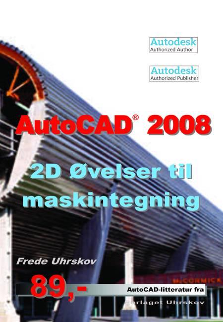 AutoCAD 2008 - 2D øvelser til maskintegning af Frede Uhrskov