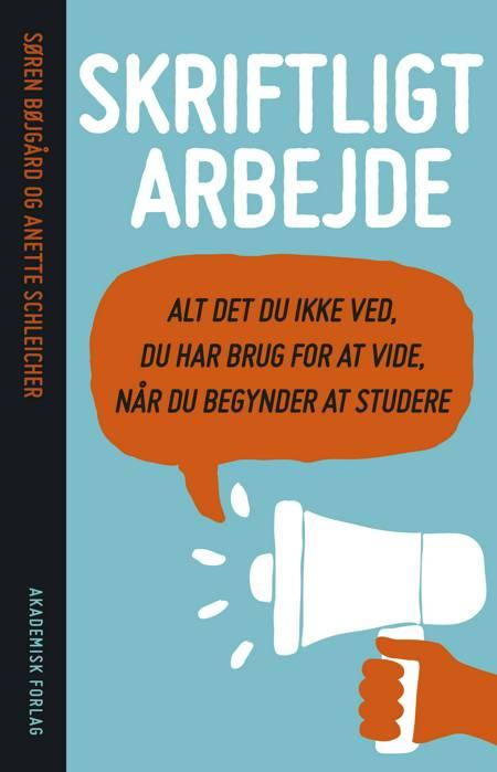 Skriftligt arbejde - alt det du ikke ved du har brug for at vide, når du begynder at studere af Anette Schleicher og Søren Bøjgård