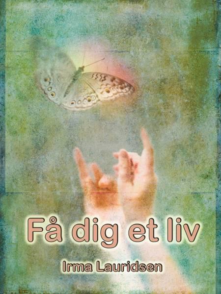 Få dig et liv af Irma Lauridsen