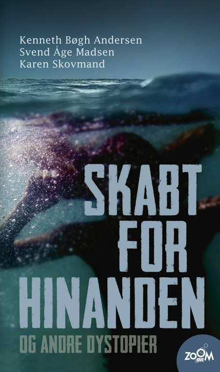 Skabt for hinanden - og andre dystopier af Svend Åge Madsen, Kenneth Bøgh Andersen og Karen Skovmand