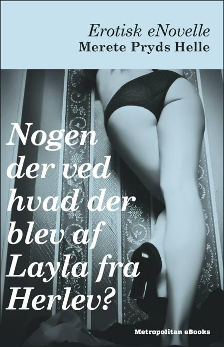 Nogen der ved hvad der blev af Layla fra Herlev? af Merete Pryds Helle