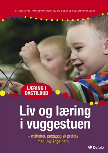 Liv og læring i vuggestuen af Stig Broström, Susanne Nellemann Nielsen og Hanne Herring