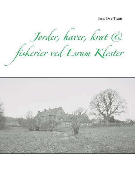 Jorder, haver, krat & fiskerier ved Esrum Kloster af Jens Ove Trans