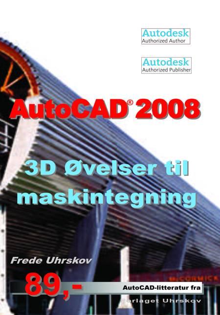 AutoCAD 2008 - 3D øvelser til maskintegning af Frede Uhrskov