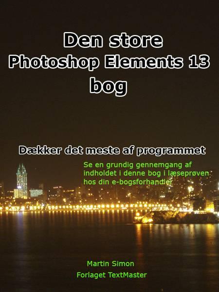 Den store Photoshop Elements 13 bog af Martin Simon
