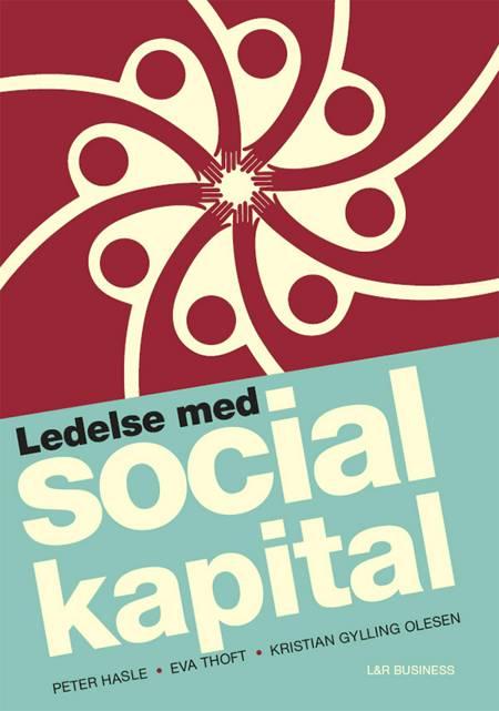 Ledelse med social kapital af Peter Hasle, Eva Thoft og Kristian Gylling Olesen