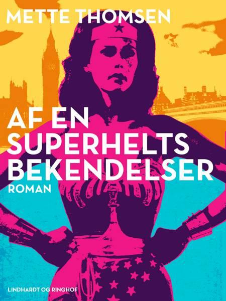 Af en superhelts bekendelser af Mette Thomsen