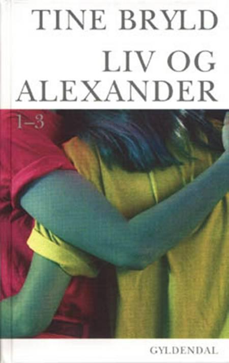 Liv og Alexander 1-3 af Tine Bryld